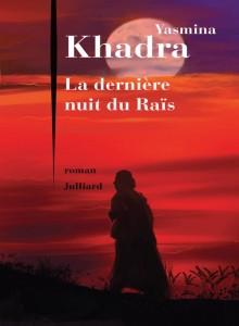 La Dernière nuit du Raïs est le dernier livre de Khadra, 2015. Il aborde la fin de vie du général Mouhammar Kadhafi en Libye.